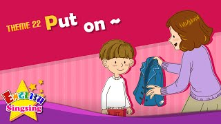 Theme 22. Put on - Put on your coat. | ESL Song & Story - Learning English for Kids