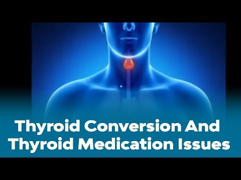 Thyroid Problems - Thyroid Conversion And Thyroid Medication Issues