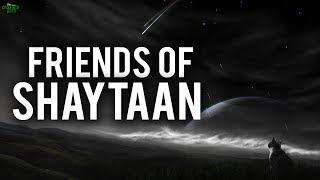 THE BEST FRIENDS OF SHAYTAAN