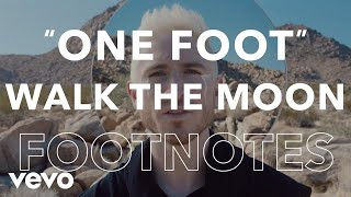 """WALK THE MOON - """"One Foot"""" Footnotes"""