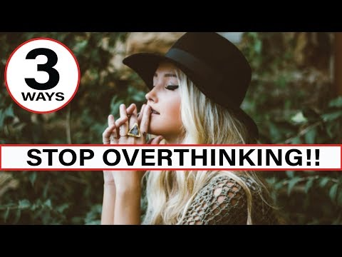 3 Powerful Ways to STOP Overthinking [Instant Results!]