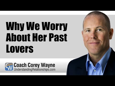 Why We Worry About Her Past Lovers