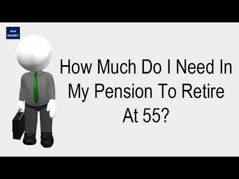 How Much Do I Need In My Pension To Retire At 55?