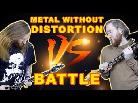 Metal Without Distortion VS Battle