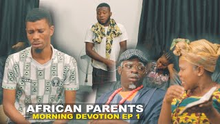 AFRICAN PARENTS MORNING DEVOTION | Homeoflafta comedy