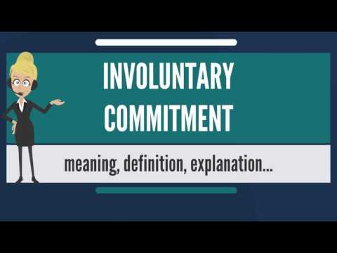 What is INVOLUNTARY COMMITMENT? What does INVOLUNTARY COMMITMENT mean?