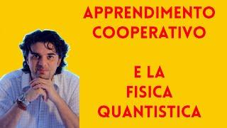Apprendimento cooperativo e la fisica quantistica