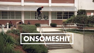 "BMX - ONSOMESHIT ""ON EVERYTHING"" DILLON LLOYD"