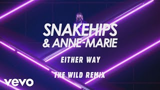 Snakehips, Anne-Marie - Either Way (The Wild Remix) [Audio] ft. Joey Bada$$