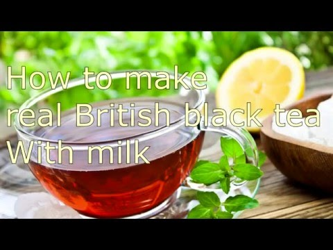 How to make real British black tea with milk