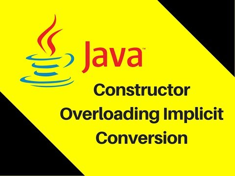 7.7 Constructor Example in Java Constructor Overloading Implicit Conversion
