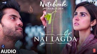 Full Song Nai Lagda  Notebook  Zaheer Iqbal  Pranutan Bahl  Vishal Mishra