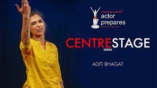 Anupam Kher's Actor Prepares – CenterStage Series – Aditi Bhagat