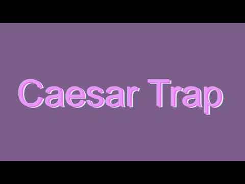 How to Pronounce Caesar Trap