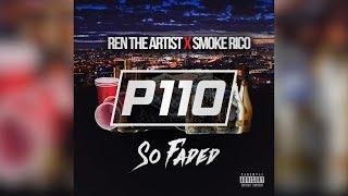 P110 - Ren The Artist x Smoke Rico - So Faded [Audio]