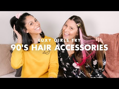 Luxy Girls Try '90s Hair Accessories
