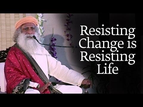Resisting Change is Resisting Life | Sadhguru