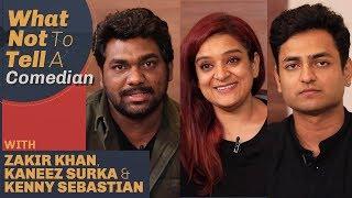 What Not To Tell a Comedian | Kaneez Surka | Kenny Sebastian | Zakir Khan | Film Companion