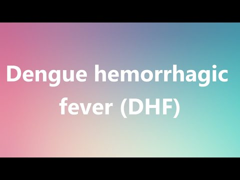 Dengue hemorrhagic fever (DHF) - Medical Definition and Pronunciation