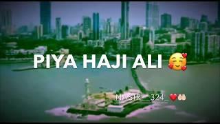 Piya Haji Ali Whatsapp Status Nasir324 Mp3