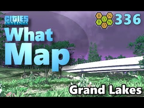 Cities Skylines - What Map - Map Review 336 - Grand Lakes