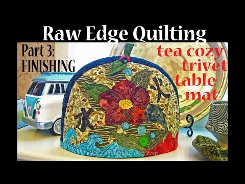 Raw Edge Applique | # 3 Finish Bind | tea cozy trivet table mat | art quilting | Advanced Tutorial