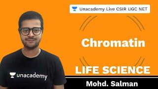 Chromatin | Life Science | Unacademy live CSIR UGC NET | Mohd. Salman