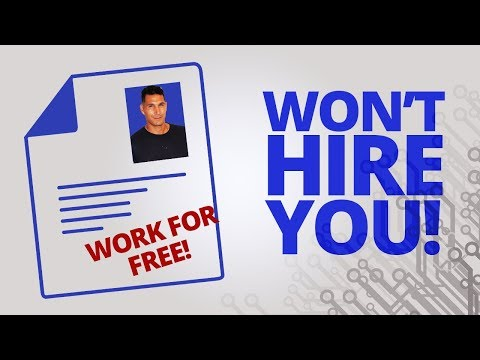 Wanna Work For Free? I WON'T Hire You!