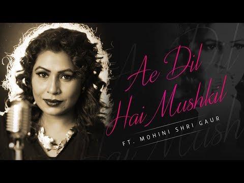 Ae Dil Hai Mushkil Ft. Mohini Shri Gaur | Pritam | Best Arijit Singh Songs 2018