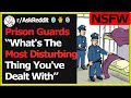 NSFW Prison Guards Of Reddit What39s The Most Disturbing Thing You39ve Dealt With rAskReddit