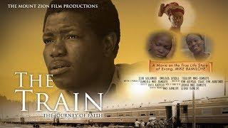 THE TRAIN|| Full Movie || Based On a True story of MIKE BAMILOYE