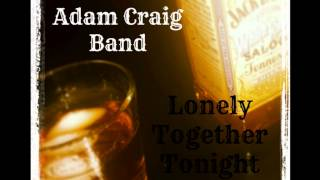 Adam Craig Band - Lonely Together Tonight