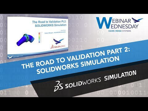 Webinar Wednesday: The Road to Validation, Part 2: SOLIDWORKS Simulation