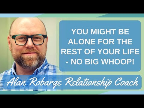 You might be Alone for the Rest of Your Life - No Big Whoop!