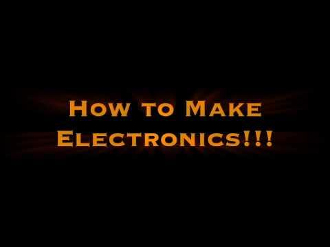 How to Make Electronics!