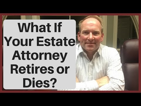 What Happens If Estate Planning (Will or Trust) Attorney Retires or Dies?