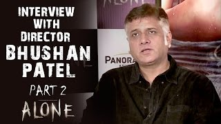 Alone | Interview With Director Bhushan Patel - Part 2