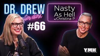 Ep. 66 Nasty As Hell w/ Christina P | Dr. Drew After Dark