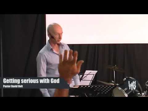 Getting serious with God - Pastor David Holt
