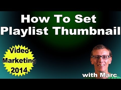 How to Set YouTube Playlist Thumbnail - 2014