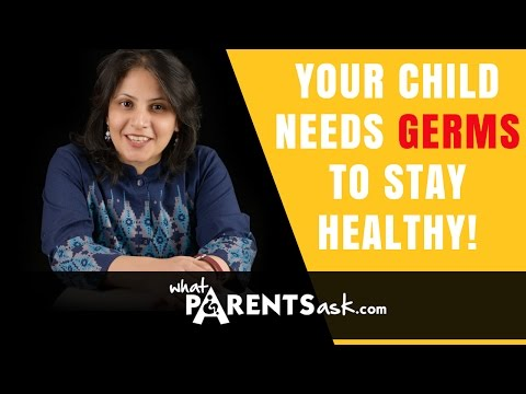 Your child needs germs to stay healthy - What Parents Ask