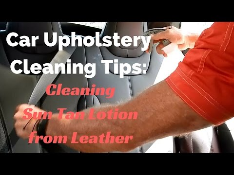 Car Upholstery Cleaning Tips: How to remove sun tan lotion from car leather