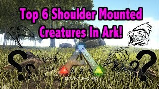 Ark Survival Evolved - Top 6 Shoulder Mounted Creatures And What They Do!