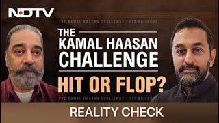 Reality Check | The Kamal Haasan Challenge: Flop Or Hit?