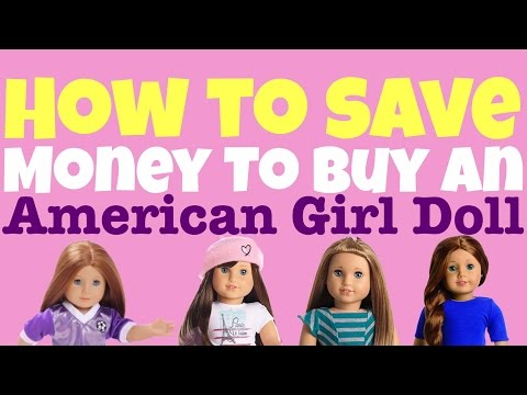 How To Save Money To Buy An American Girl Doll