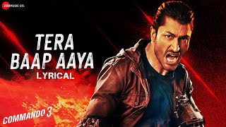 Tera Baap Aaya - Lyrical   Commando 3  Vidyut Jammwal, Adah Sharma, Angira Dhar, Gulshan D  Farhad B
