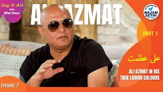Ali Azmat in his True Lahori Colours | Say It All With Iffat Omar Episode 7 Part 1