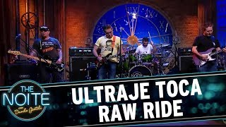 Ultraje toca Raw Ride  | The Noite (22/09/17)