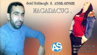 Seid Hakimoglu ft Aysel Sevmez Nagaracug HD