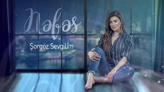 Nəfəs - Şorgöz Sevgilim (Yeni 2019)